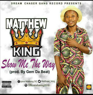 Matt King I– Show Me The Way [New Song]- mp3made.com.ng