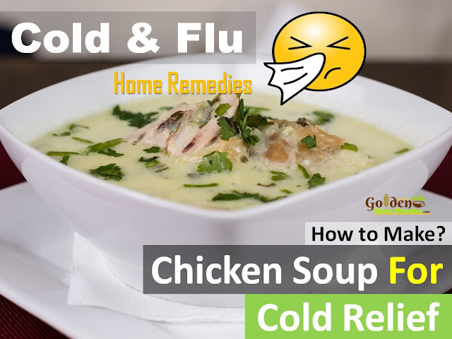 Chicken Soup Recipes for Cold treatment, how to Make chicken soup for cold relief fast, cold and flu relief, how to get rid of cold, common cold, home remedies for cold, get rid of cold fast, cold treatment, cold home remedies, how to treat cold, cold relief,