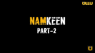 Namkeen Part-2 Ullu Web Series 2021 Cast, Episode, Release Date & How To Watch