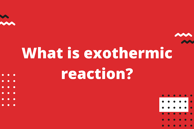 What is exothermic reaction?
