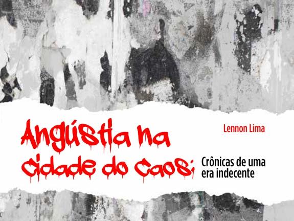 Resenha Nacional Angústia na cidade do caos - crônicas de uma era indecente - Lennon Lima