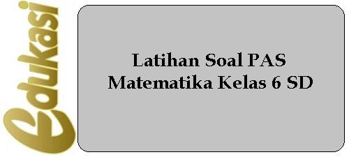 Latihan Soal PAS Matematika Kelas 6 SD