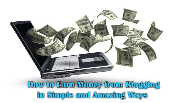Here's How to Earn Money from Blogging in Simple and Amazing Ways