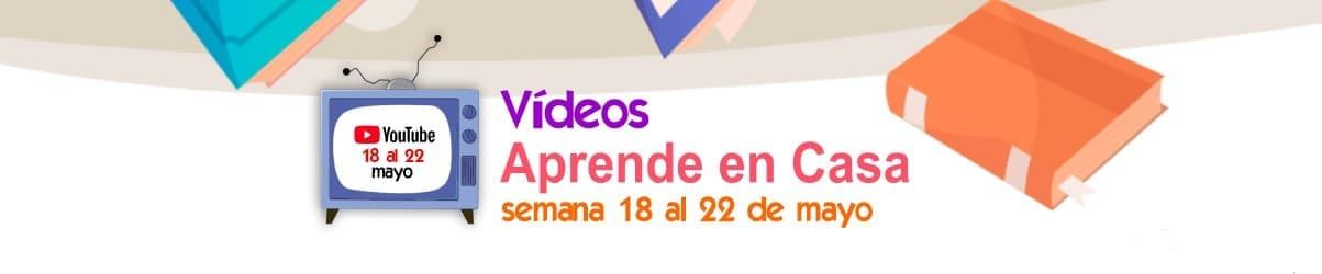 Vídeos Aprende en Casa semana del 18 al 22 de mayo 2020