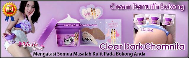 Chomnita Clear Dark Pemutih Bokong, Selangkangan, Stretch Mark Cream (Pemutih Pantat)
