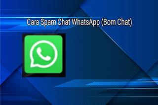 Cara Spam Chat WhatsApp (BOM Chat) Otomatis dengan Mudah