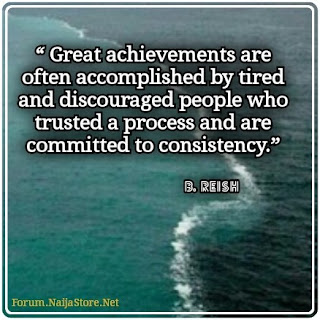 Bob Reish: Great achievements are often accomplished by tired and discouraged people who trusted a process and are committed to consistency - Quotes