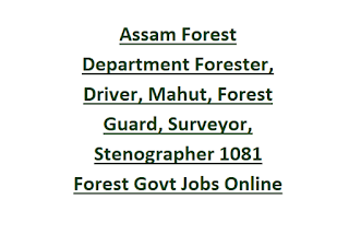 Assam Forest Department Forester, Driver, Mahut, Forest Guard, Surveyor, Stenographer 1081 Forest Govt Jobs Online Recruitment 2020