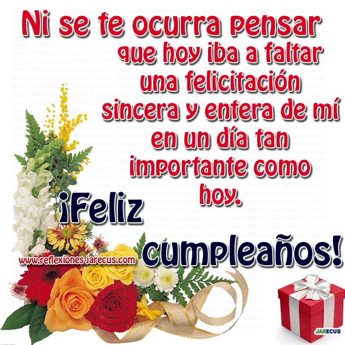 ¡Feliz cumpleaños!.✅Ni se te ocurra pensar que hoy iba a faltar una felicitación sincera y entera de mí en un día tan importante como hoy, que todos tus deseos y anhelos se cumplan. Te quiero mucho.