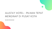 ALLSTAY HOTEL : PILIHAN TEPAT MENGINAP DI PUSAT KOTA