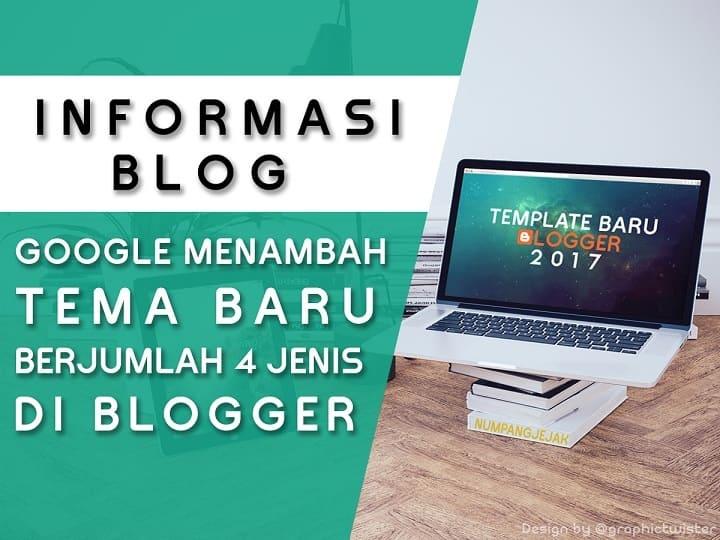 Google Menambah Tema Baru Blogger 2017