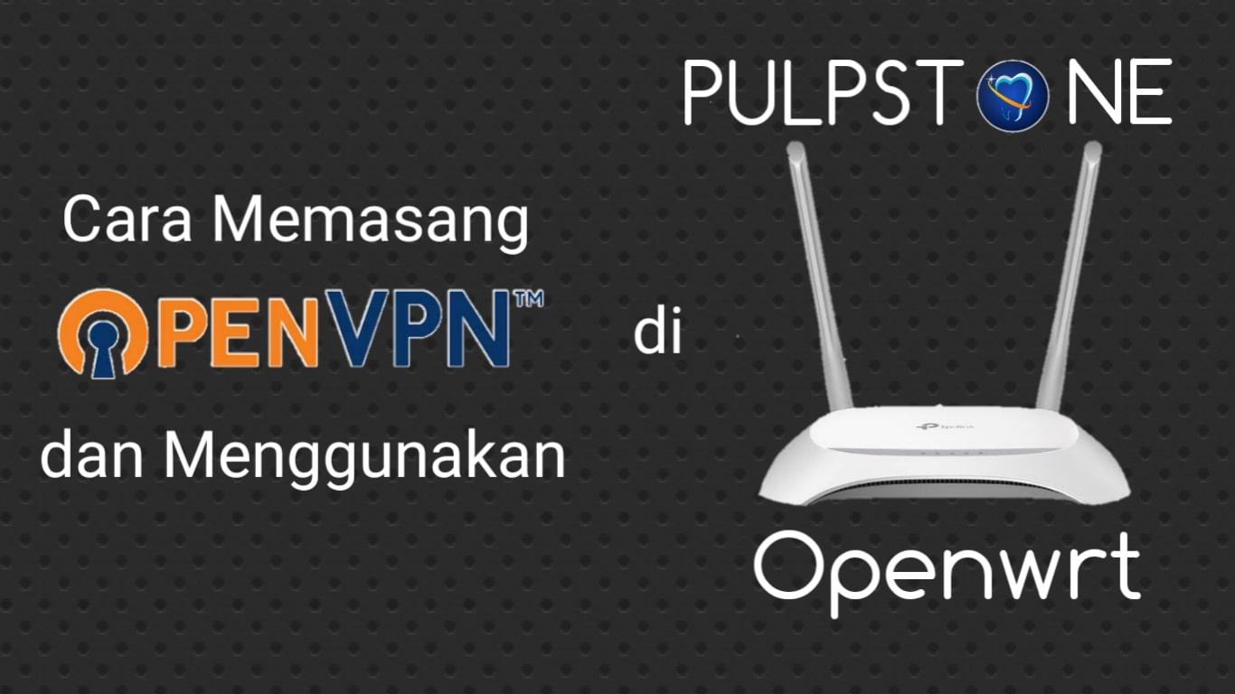 Cara Memasang dan Menggunakan OpenVPN di Pulpstone Openwrt