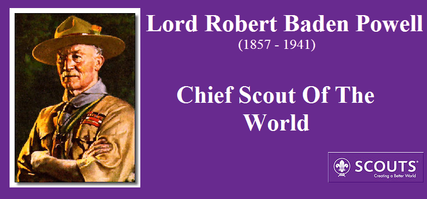 Lord Robert Baden Powel, Robert Stephenson Smyth Baden Powell, Chief Scout of World, bapak pandu dunia, tantang baden powell, tentang bapak pandu dunia