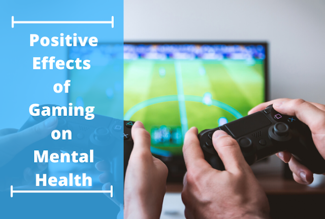 8 Positive Effects of Gaming on Mental Health