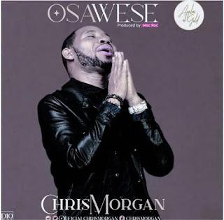 DOWNLOAD: Chris Morgan - Osawese [Mp3, Lyrics & Video]