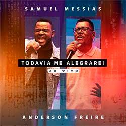 Todavia Me Alegrarei (Ao Vivo) - Samuel Messias e Anderson Freire