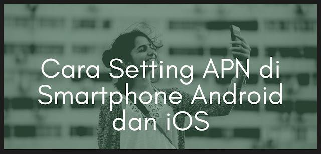 Cara Setting APN di Smartphone Android dan iOS, Nge-Game Jadi