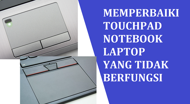 Cara Memperbaki Touchpad yang Tidak Berfungsi di Laptop/Notebook