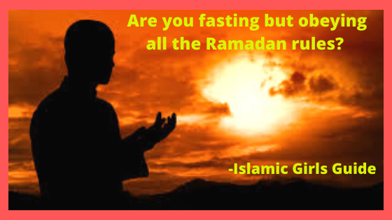 Are you fasting but obeying all the Ramadan rules? | Islamic Girls Guide