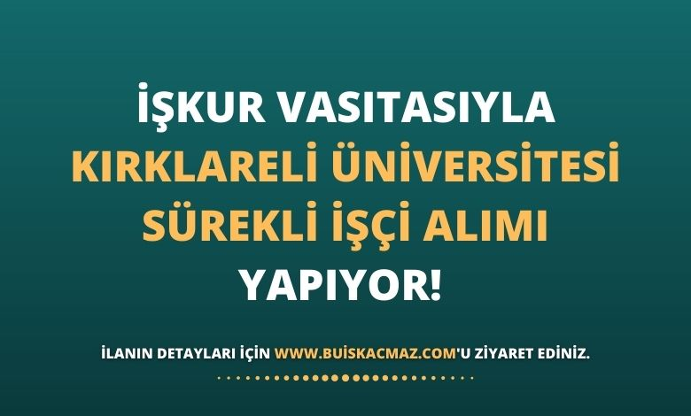 İŞKUR Vasıtasıyla Kırklareli Üniversitesi Sürekli İşçi Alımı Yapıyor!
