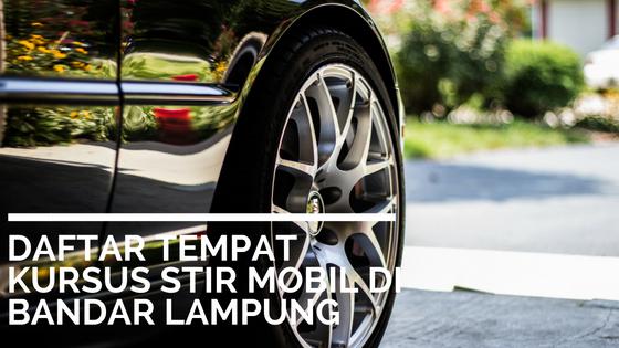 Pengen Jago Stir Mobil Berikut Daftar Tempat Kursus Stir Mobil Di Bandar Lampung Slumuth Family