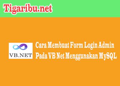 Cara Membuat Desain Form Login Admin Pada VB Net Menggunakan MySQL