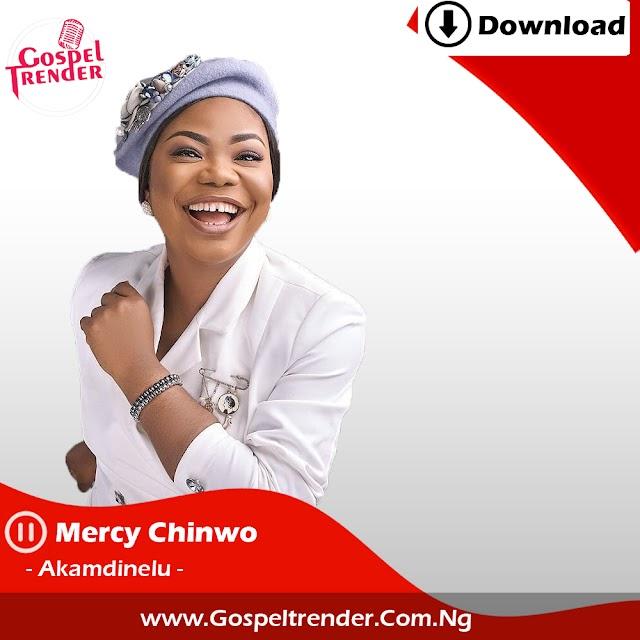 Audio: Mercy Chinwo -Akamdinelu