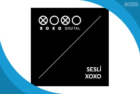 Sesli XOXO Podcast