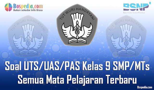Kumpulan Soal UTS/UAS/PAS Kelas 9 SMP/MTs Semua Mata Pelajaran Terbaru