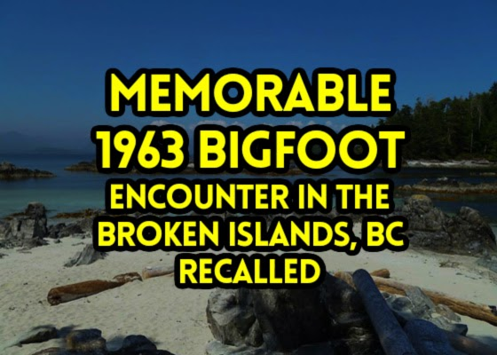 Memorable 1963 Bigfoot Encounter in the Broken Islands, BC Recalled