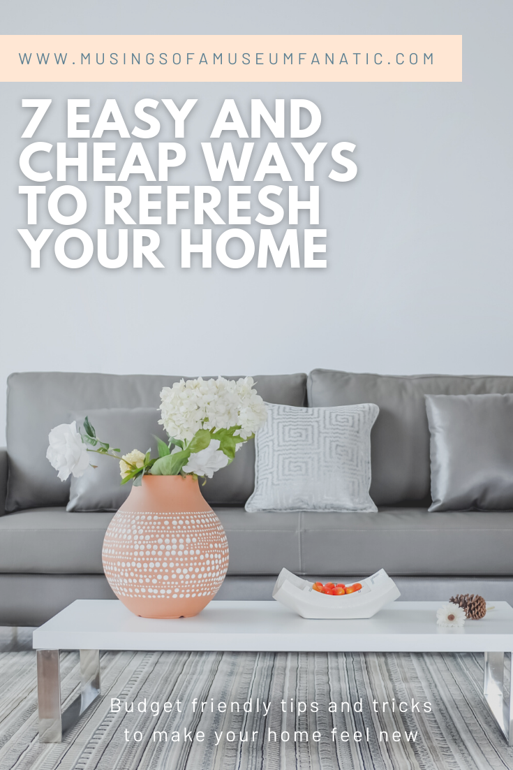 7 Easy and Cheap Ways to Refresh Your Home by Musings of a Museum Fanatic