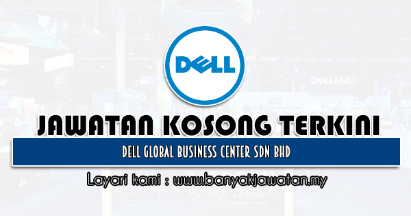 Jawatan Kosong 2021 di Dell Global Business Center Sdn Bhd