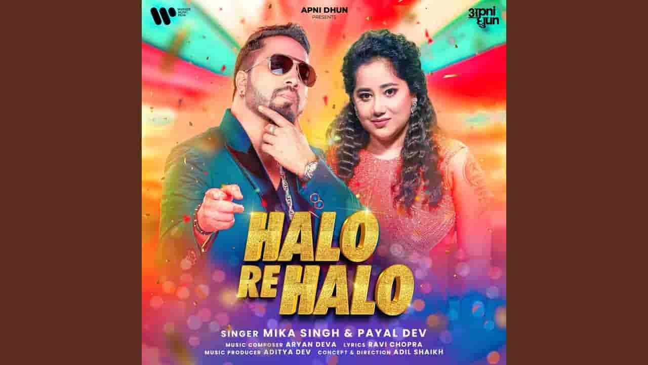 Halo re halo lyrics Mika Singh x Payal Dev Hindi Song