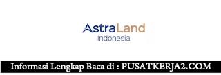 Lowongan Kerja SMA SMK D3 S1 Maret 2020 di PT Astra Land Indonesia