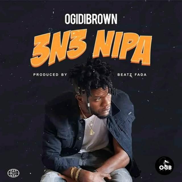 Ogidi Brown – Ene Nipa (Prod. By Beatz Fada )