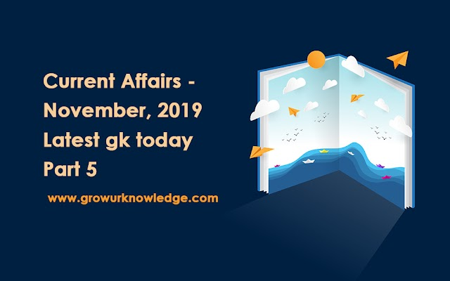 Current Affairs - November, 2019 | Latest gk today |  | Part 5