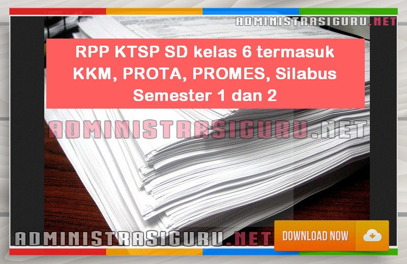 RPP KTSP SD kelas 6 termasuk KKM, PROTA, PROMES, Silabus Semester 1 dan 2