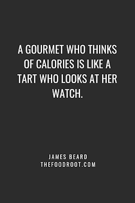 A gourmet who thinks of calories is like a tart who looks at her watch.