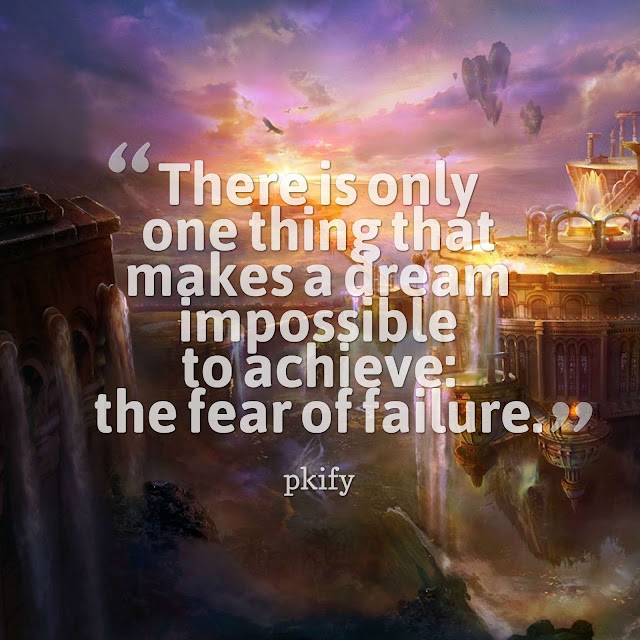 There Is Only One Thing That Makes a Dream Impossible to Achieve the Fear of Failure Dreams Quotes