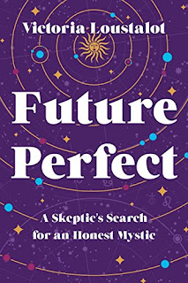 Future Perfect by Victoria Loustalot. A witty, unflinching, and provocative memoir about one woman's journey into the fact, fiction, and fraud of the modern mystical complex.