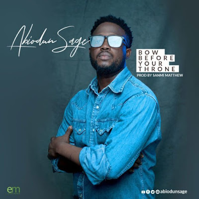 [Music + Video] Abiodun Sage – Bow Before Your Throne