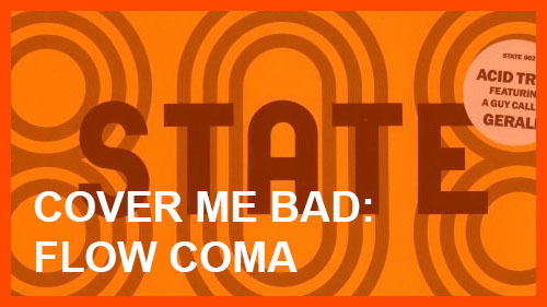 Cover Me Bad: Flow Coma by 808 State