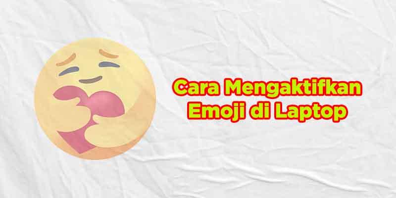 cara menampilkan emoji di laptop