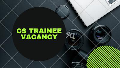 CS Trainee Vacancy 12.02.21