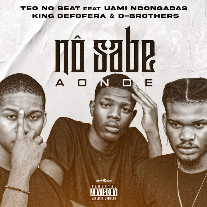 Teo No Beat - Nô sabe aonde (feat Uami Ndogandas, King Deforera & D-Brothers) [Baixar]