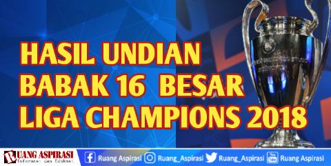 Hasil undian Babak 16 Besar Liga Champions 2018