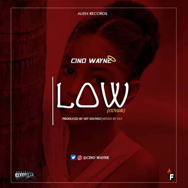 MUSIC: CINO WAYNE- LOW