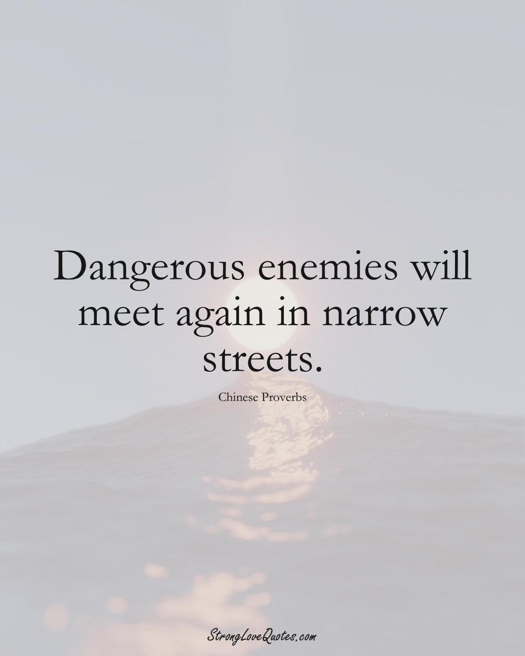 Dangerous enemies will meet again in narrow streets. (Chinese Sayings);  #AsianSayings
