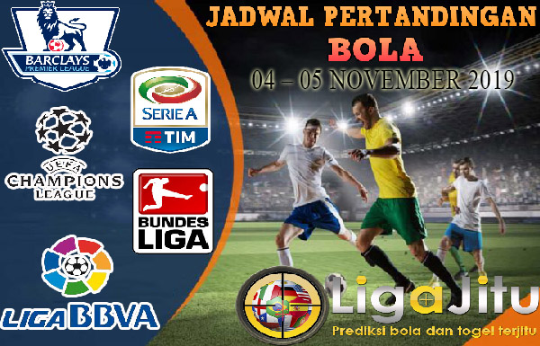 JADWAL PERTANDINGAN BOLA 04 – 05 NOVEMBER 2019
