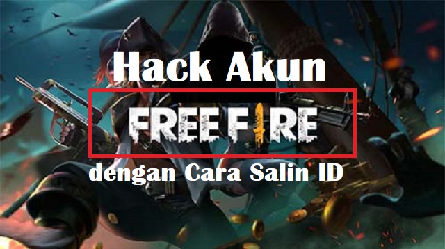 Hack Akun FF dengan Cara Salin ID